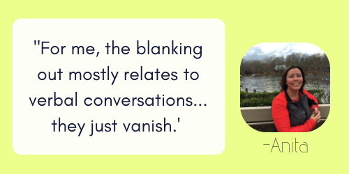 For me, the blanking out mostly relates to verbal conversations.  Things I read, they still stick with me very well, but sometimes the verbal conversations, just….vanish.