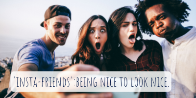 'insta-friends,' being nice to look nice.